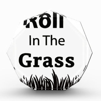 Roll In The Grass funny design Acrylic Award