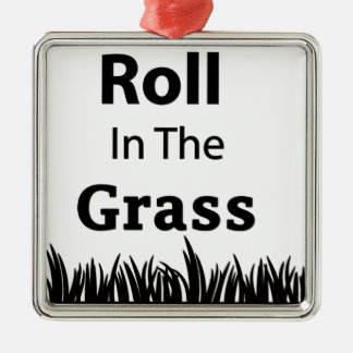Roll In The Grass funny design Metal Ornament