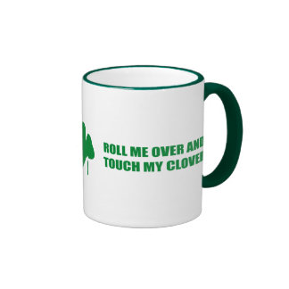 ROLL ME OVER AND TOUCH MY CLOVER RINGER COFFEE MUG