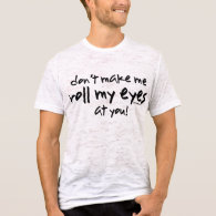 Roll My Eyes shirt