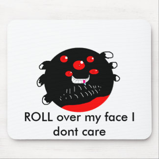 ROLL over my face I dont care mouse pad