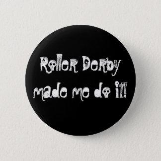 Roller Derbymade me do it! Button