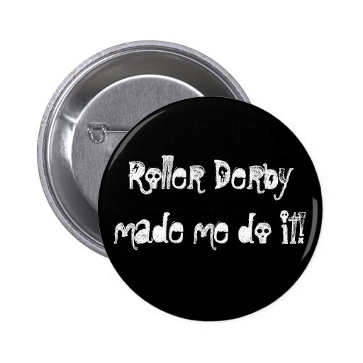 Roller Derbymade me do it! Pinback Button