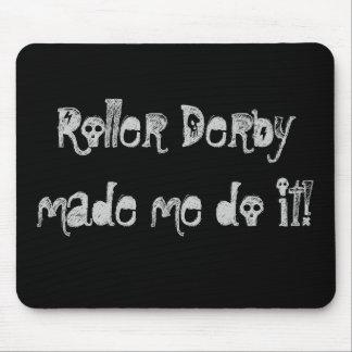 Roller Derbymade me do it! Mousemat