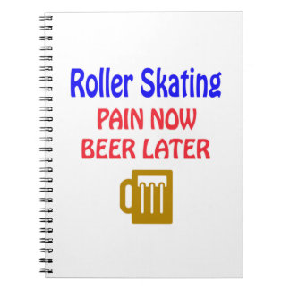 Roller Skating pain now beer later Spiral Notebooks