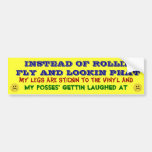 Rollin Fly, Lookin Phat...NOT! Bumper Stickers