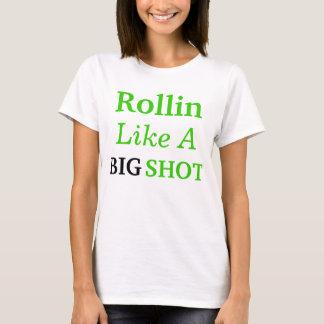 Rollin like a BIG SHOT T-Shirt