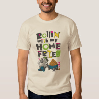 Rollin' with my Home Fries Shirt