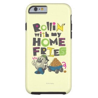 Rollin' with my Home Fries Tough iPhone 6 Case