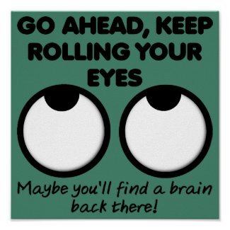 Rolling Your Eyes Funny Poster Sign