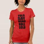 Rollo de YOLO a solas Camiseta