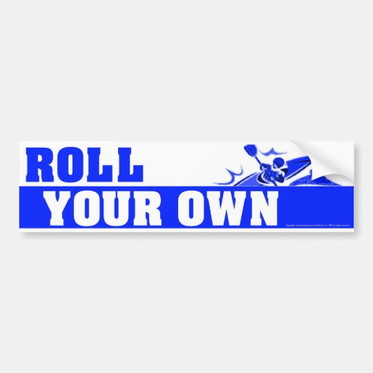 RollYourOwnBlue Bumper Sticker