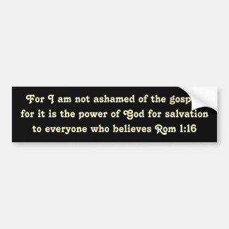Rom 1:16  For I am not ashamed of the gospel... Bumper Sticker