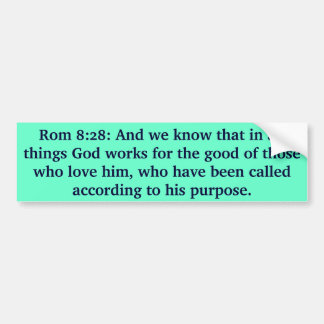 Rom 8:28: And we know that in all things God works Bumper Sticker