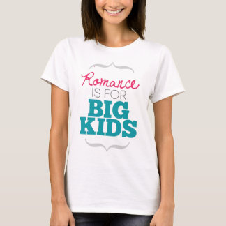Romance is for Big Kids T-Shirt
