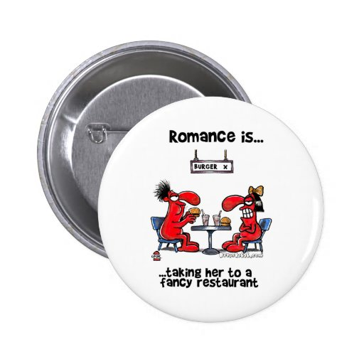 Romance is... Taking Her To A Fancy Restaurant Pinback Button