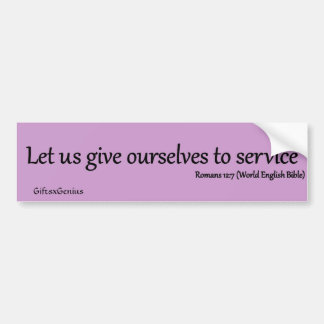Romans 12:7 Give Yourself to Service Car Bumper Sticker