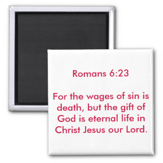 Romans 6:23For the wages of sin is death, but t... 2 Inch Square Magnet
