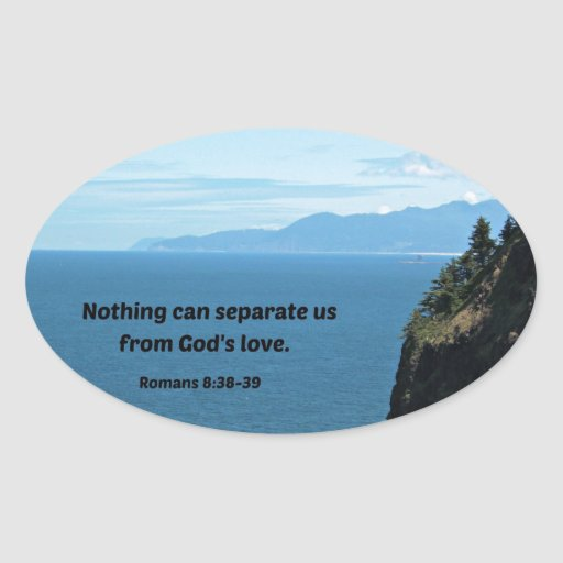 Romans 8:38-39 Nothing can separate us.... Oval Sticker ...