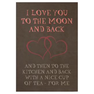 Romantic Funny Everyday Tea Love Woman Woman Wood Poster