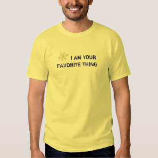 Romantic I am Your Favorite Thing Tee Shirt