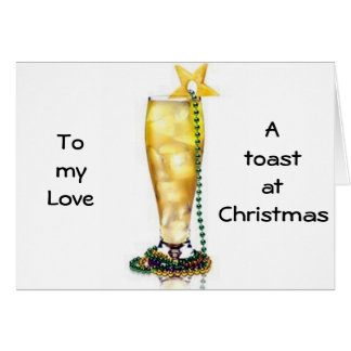 """ROMANTIC/LOVING"" CHRISTMAS TOAST TO MY LOVE CARD"