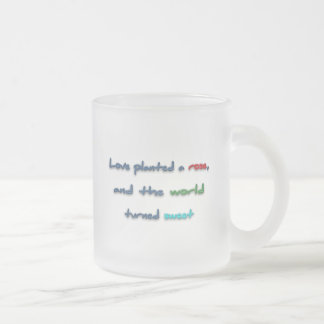Romantic Quote - Love planted a rose, and the wo … 10 Oz Frosted Glass Coffee Mug