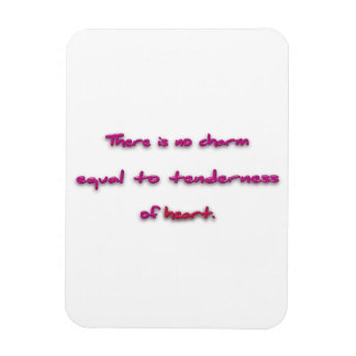 Romantic Quote - There is no charm equal to tend … Rectangular Photo Magnet