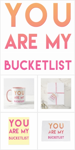Romantic quotes: You are my bucketlist