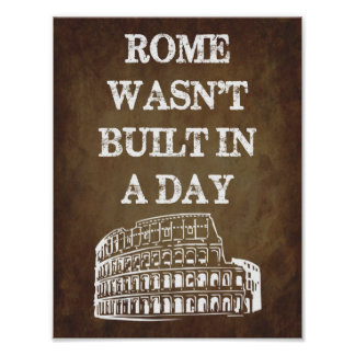 Rome Wasn't Built In A Day Poster