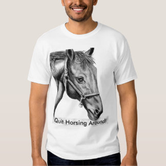 Romeo, Quit Horsing Around! Tee Shirt