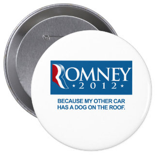 ROMNEY BECAUSE MY OTHER CAR HAS A DOG ON THE ROOF. BUTTON