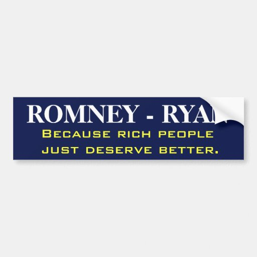 Romney because rich people just deserve better car bumper sticker