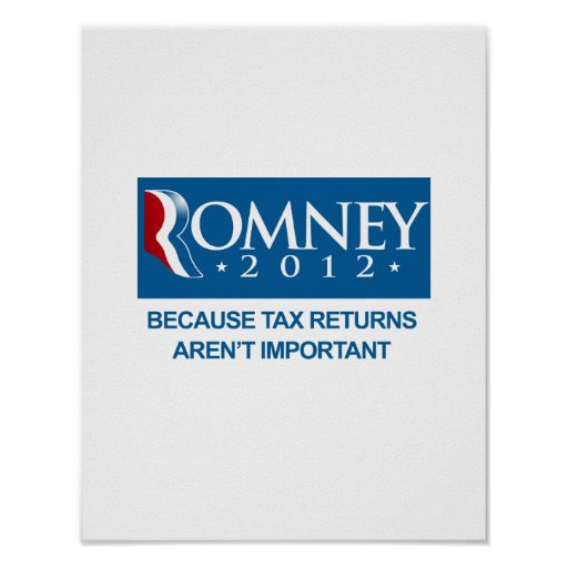 ROMNEY BECAUSE TAX RETURNS AREN'T IMPORTANT.png Print