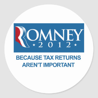 ROMNEY BECAUSE TAX RETURNS AREN'T IMPORTANT.png Round Sticker