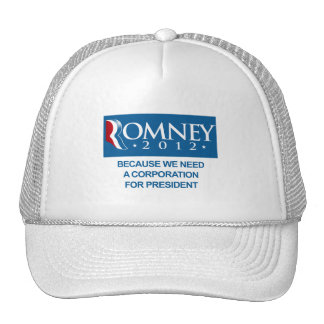 ROMNEY BECAUSE WE NEED A CORPORATION FOR PRESIDENT TRUCKER HAT
