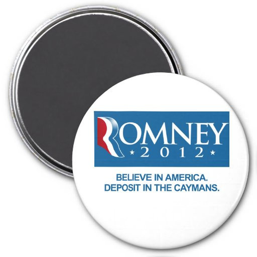 ROMNEY BELIEVE IN AMERICA DEPOSIT IN THE CAYMANS.p 3 Inch Round Magnet