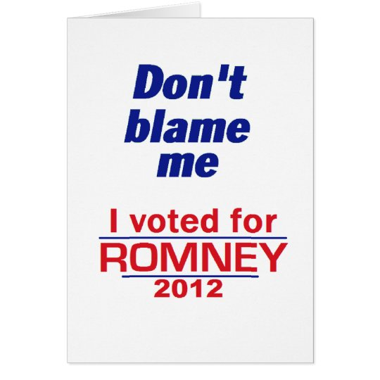 Romney Dont Blame Me Card