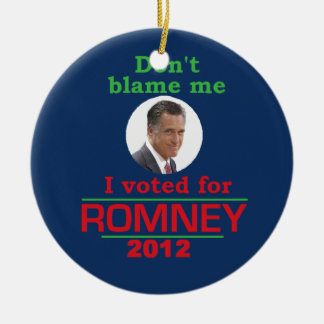 Romney Dont Blame Me Christmas Ornaments