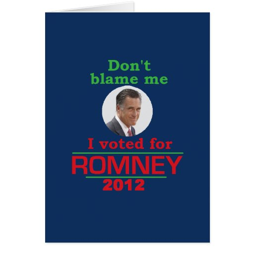 Romney Dont Blame Me Greeting Card