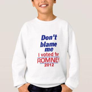 Romney Don't Blame Me Sweatshirt