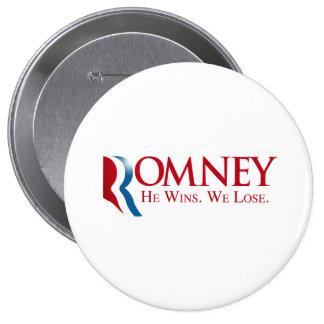 Romney - él gana. Perdemos Pin Redondo De 4 Pulgadas