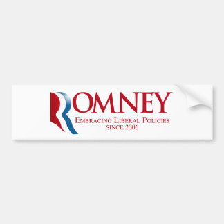 Romney - Embracing Liberal Policies since 2006 Car Bumper Sticker