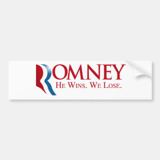 Romney -  He Wins. We Lose Bumper Sticker