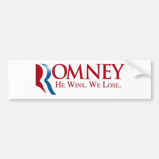 Romney -  He Wins. We Lose Bumper Stickers