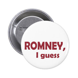 Romney, I guess Pinback Button