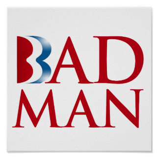 Romney is a Bad Man.png Print