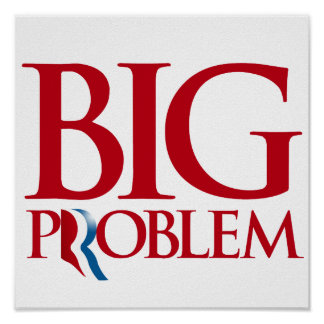Romney is a Big Problem png Posters
