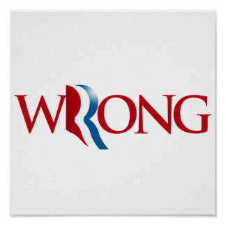 Romney is Wrong -.png Print
