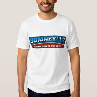 Romney- Knows How To Run Stuff Tee Shirt